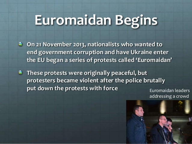 Euromaidan Begins On 21 November 2013, nationalists who wanted to end government corruption and have Ukraine enter the EU ...