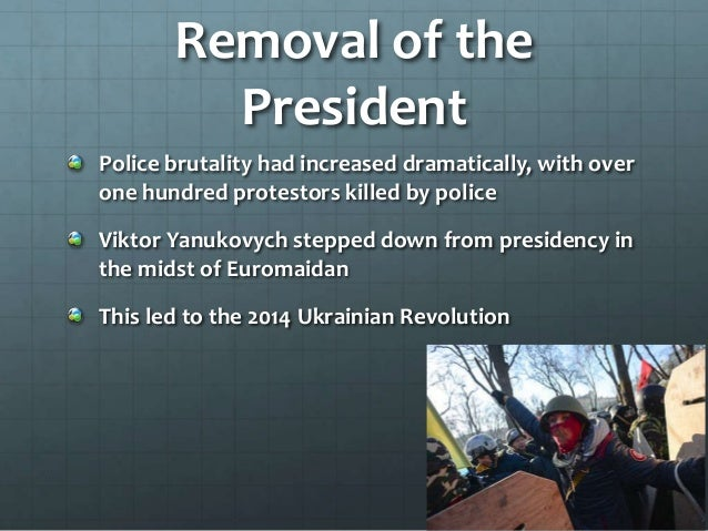 Removal of the President Police brutality had increased dramatically, with over one hundred protestors killed by police Vi...