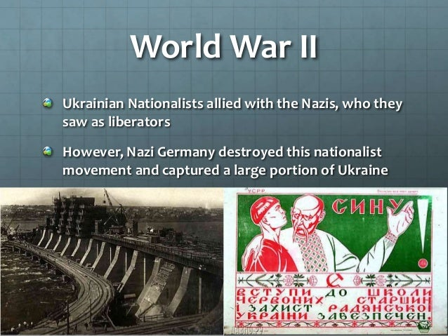 World War II Ukrainian Nationalists allied with the Nazis, who they saw as liberators However, Nazi Germany destroyed this...