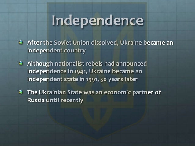 Independence After the Soviet Union dissolved, Ukraine became an independent country Although nationalist rebels had annou...
