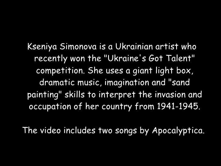 <ul><li>Kseniya Simonova is a Ukrainian artist who recently won the &quot;Ukraine's Got Talent&quot; competition. She uses...