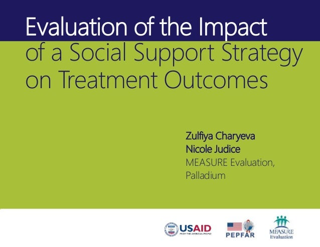 Evaluation of the Impact of a Social Support Strategy on Treatment Outcomes Zulfiya Charyeva Nicole Judice MEASURE Evaluat...