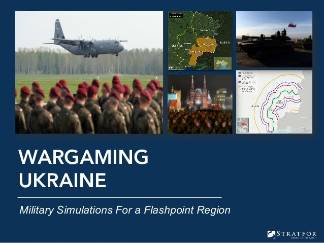 Military Simulations For a Flashpoint Region WARGAMING UKRAINE