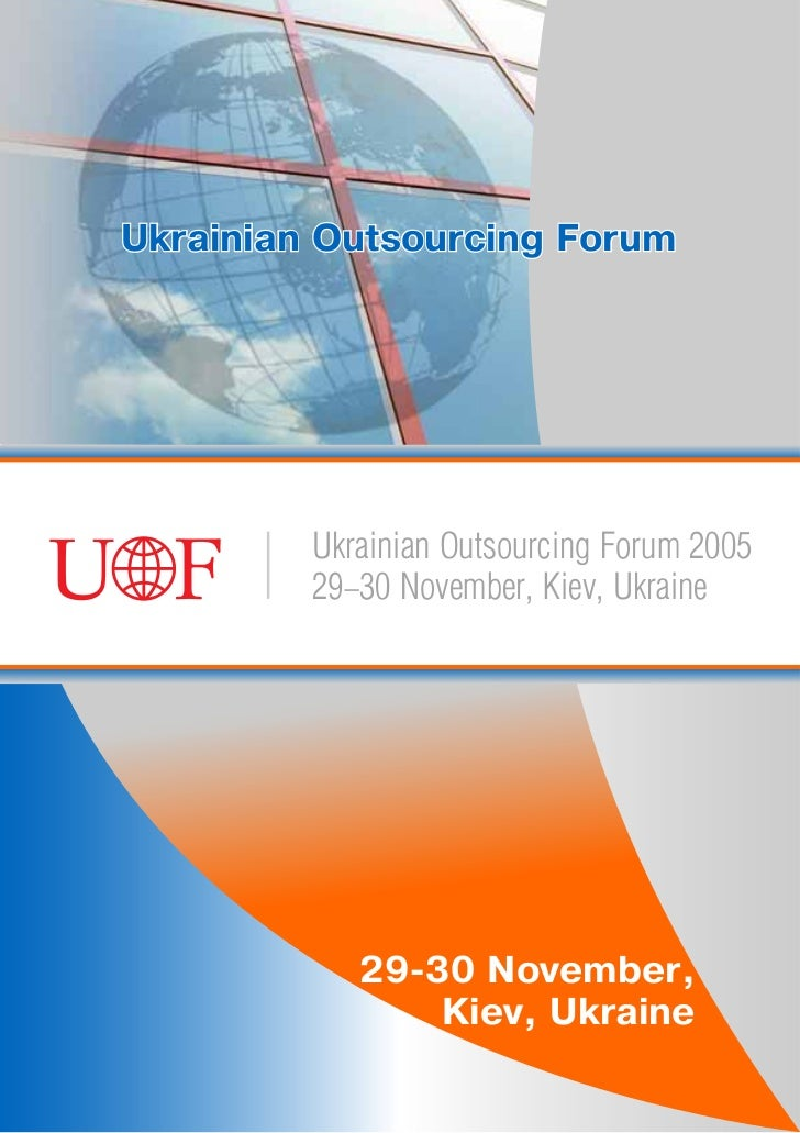 Ukrainian Outsourcing Forum         Ukrainian Outsourcing Forum 2005         29-30 November, Kiev, Ukraine            29-3...