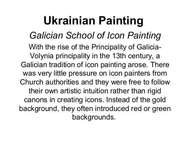 Ukrainian Painting   Galician School of Icon Painting  With the rise of the Principality of Galicia-   Volynia principalit...