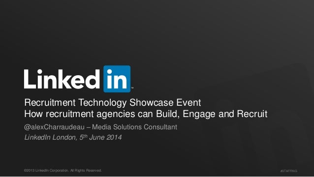 #STAFFING©2013 LinkedIn Corporation. All Rights Reserved. Recruitment Technology Showcase Event How recruitment agencies c...
