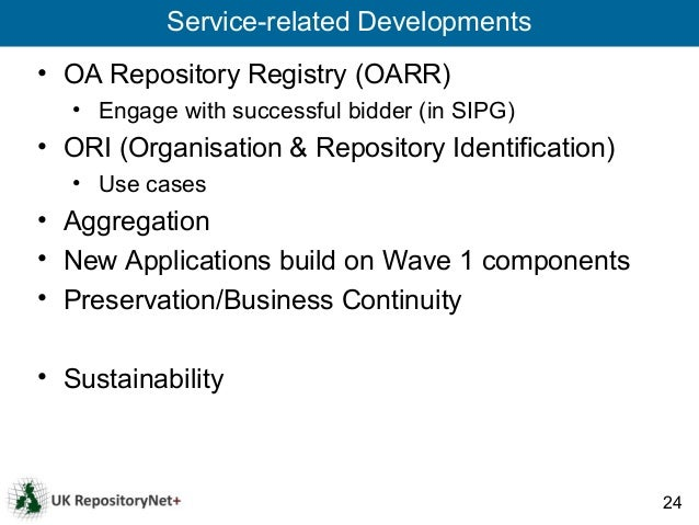 Service-related Developments• OA Repository Registry (OARR)   • Engage with successful bidder (in SIPG)• ORI (Organisation...