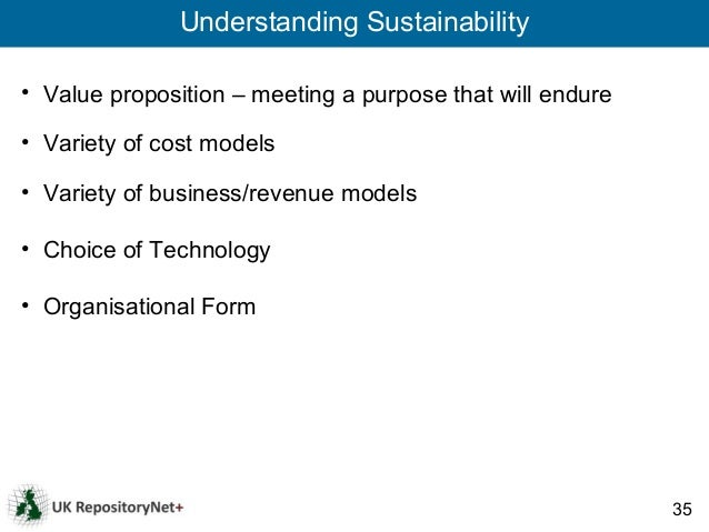 Understanding Sustainability• Value proposition – meeting a purpose that will endure• Variety of cost models• Variety of b...