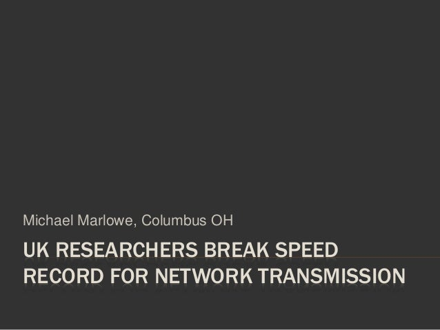 UK RESEARCHERS BREAK SPEED RECORD FOR NETWORK TRANSMISSION Michael Marlowe, Columbus OH