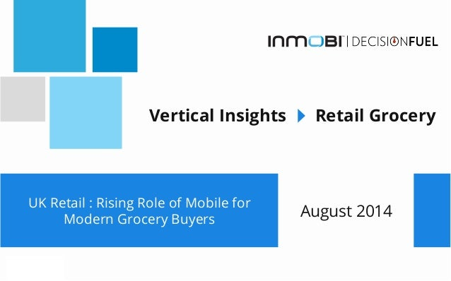 UK Retail : Rising Role of Mobile for Modern Grocery Buyers Vertical Insights Retail Grocery August 2014