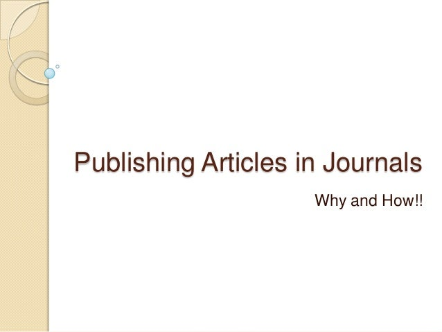 Publishing Articles in Journals Why and How!!