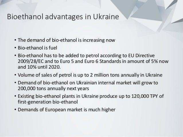 Bioethanol advantages in Ukraine • The demand of bio-ethanol is increasing now • Bio-ethanol is fuel • Bio-ethanol has to ...