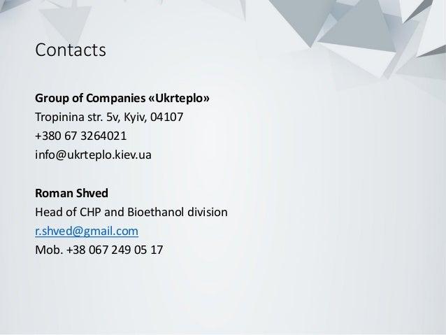 Contacts Group of Companies «Ukrteplo» Tropinina str. 5v, Kyiv, 04107 +380 67 3264021 info@ukrteplo.kiev.ua Roman Shved He...