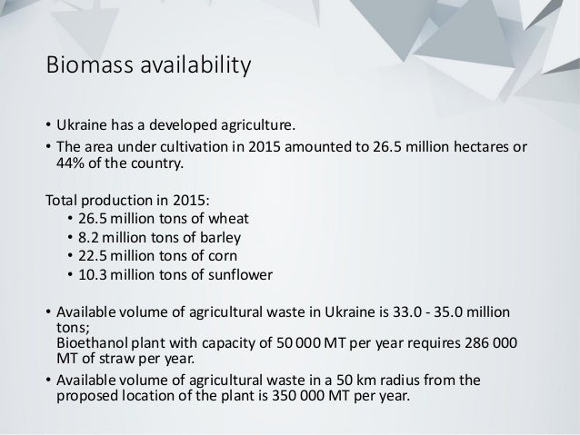 Biomass availability • Ukraine has a developed agriculture. • The area under cultivation in 2015 amounted to 26.5 million ...