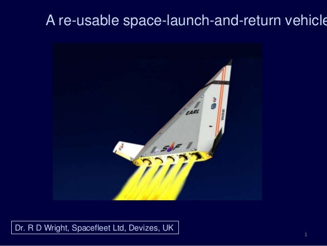 A re-usable space-launch-and-return vehicle Dr. R D Wright, Spacefleet Ltd, Devizes, UK 1