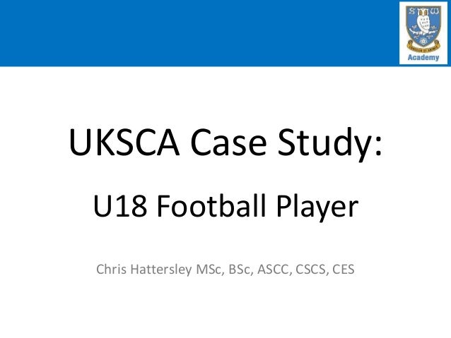 UKSCA Case Study: U18 Football Player Chris Hattersley MSc, BSc, ASCC, CSCS, CES