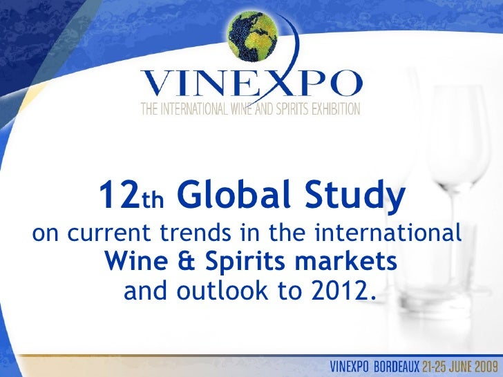 12 th  Global Study on current trends in the international  Wine & Spirits markets and outlook to 2012.