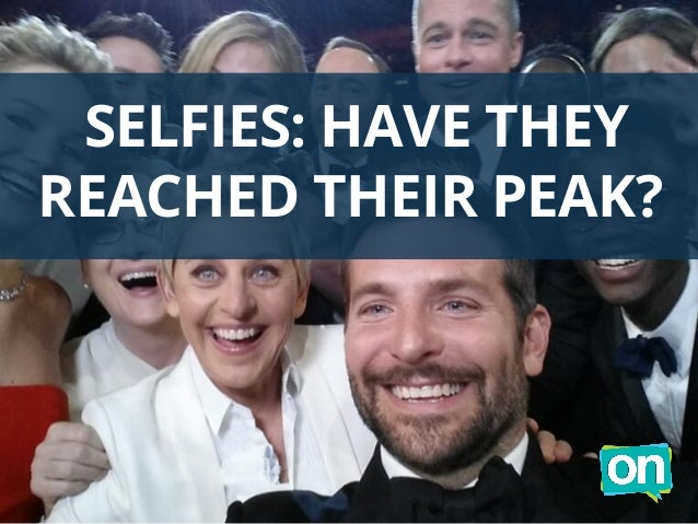 SELFIES: HAVE THEY REACHED THEIR PEAK?