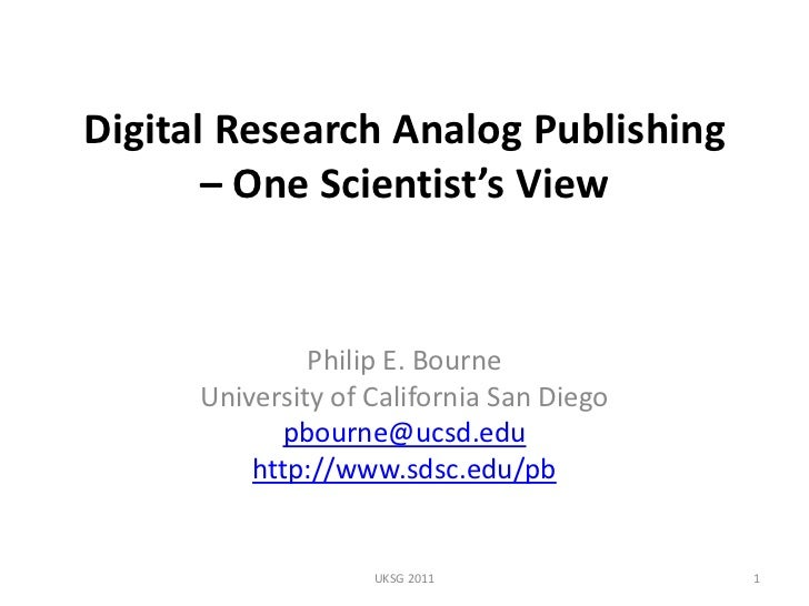 Digital Research Analog Publishing – One Scientist's View<br />Philip E. Bourne<br />University of California San Diego<br...