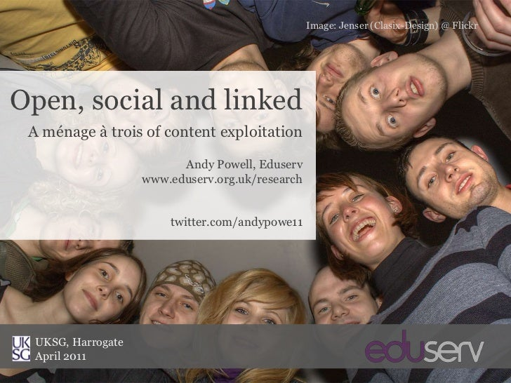 Image: Jenser (Clasix-Design) @ Flickr<br />Open, social and linked<br />A ménage à trois of content exploitation<br />And...