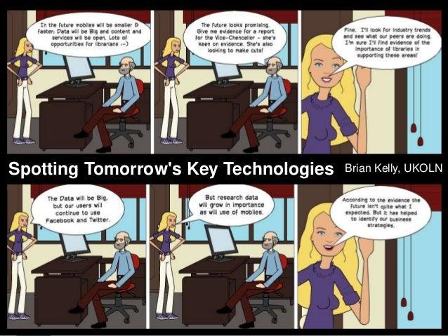 Making Sense of the FutureSpotting Tomorrows Key Technologies          Brian Kelly, UKOLN     Presentation by Brian Kelly,...
