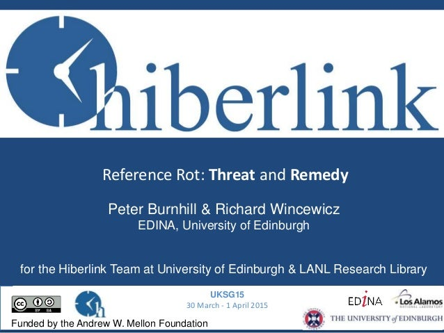 Reference Rot: Threat and Remedy UKSG15 30 March - 1 April 2015 Funded by the Andrew W. Mellon Foundation Peter Burnhill &...