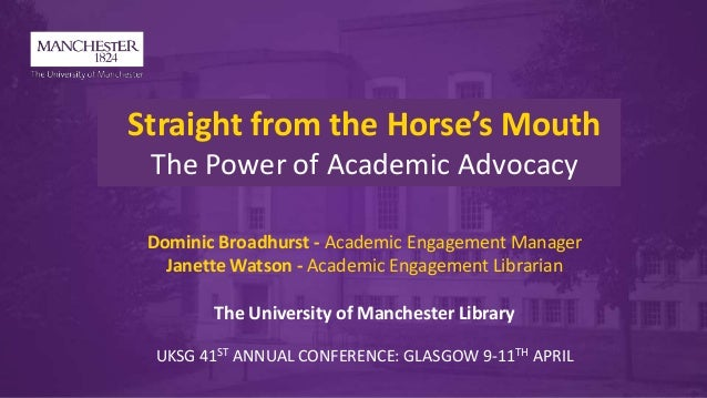 Straight from the Horse's Mouth The Power of Academic Advocacy Dominic Broadhurst - Academic Engagement Manager Janette Wa...