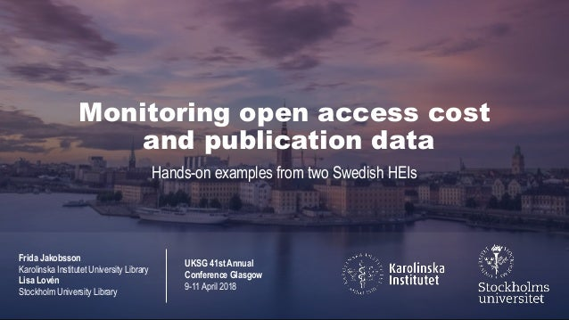 Monitoring open access cost and publication data Hands-on examples from two Swedish HEIs Frida Jakobsson Karolinska Instit...
