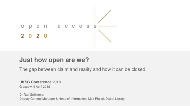 Just how open are we? The gap between claim and reality and how it can be closed UKSG Conference 2018 Glasgow, 9 April 201...
