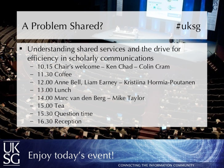 A Problem Shared?  # uksg <ul><li>Understanding shared services and the drive for efficiency in scholarly communications <...