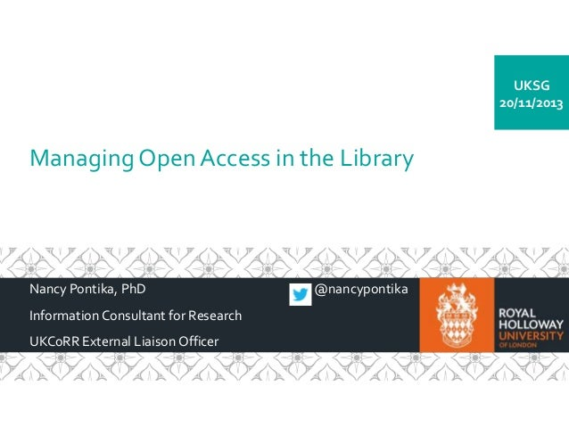 UKSG 20/11/2013  Managing Open Access in the Library  Nancy Pontika, PhD Information Consultant for Research UKCoRR Extern...
