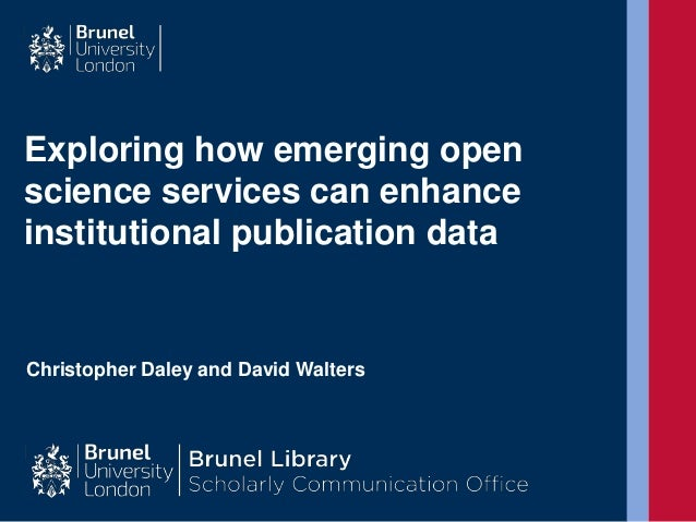 Exploring how emerging open science services can enhance institutional publication data Christopher Daley and David Walters