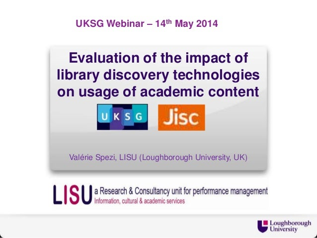 Evaluation of the impact of library discovery technologies on usage of academic content Valérie Spezi, LISU (Loughborough ...