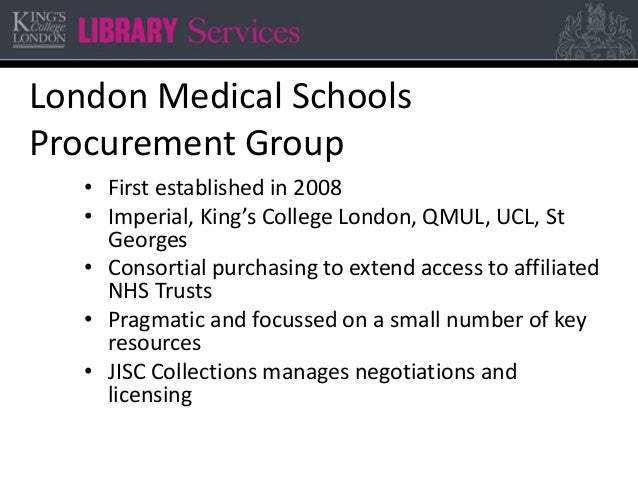 London Medical Schools Procurement Group • First established in 2008 • Imperial, King's College London, QMUL, UCL, St Geor...