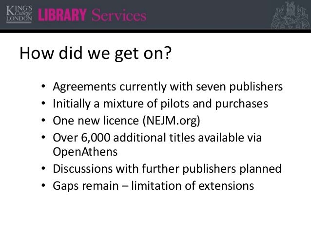 How did we get on? • Agreements currently with seven publishers • Initially a mixture of pilots and purchases • One new li...