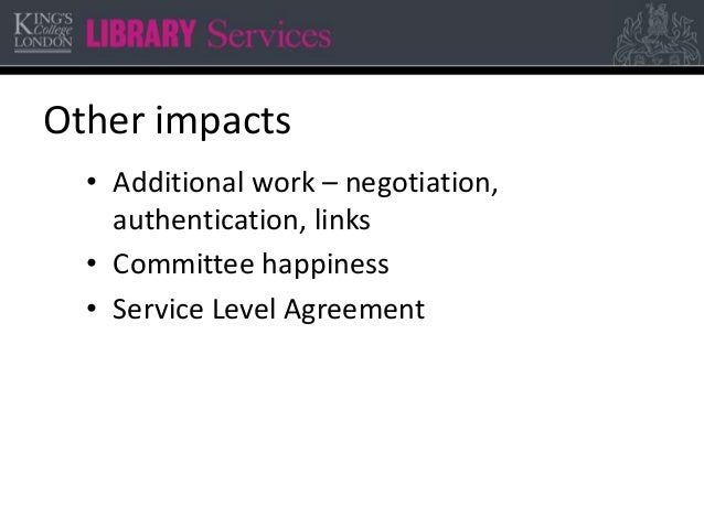 Other impacts • Additional work – negotiation, authentication, links • Committee happiness • Service Level Agreement