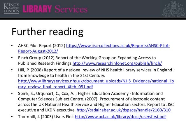 Further reading • AHSC Pilot Report (2012) https://www.jisc-collections.ac.uk/Reports/AHSC-Pilot- Report-August-2012/ • Fi...