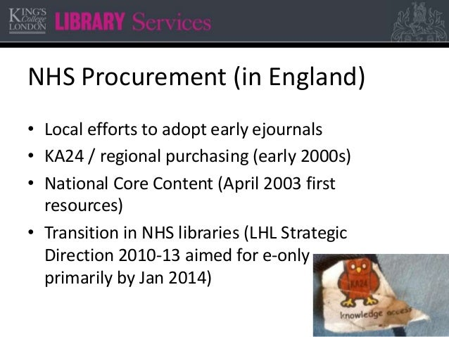 NHS Procurement (in England) • Local efforts to adopt early ejournals • KA24 / regional purchasing (early 2000s) • Nationa...