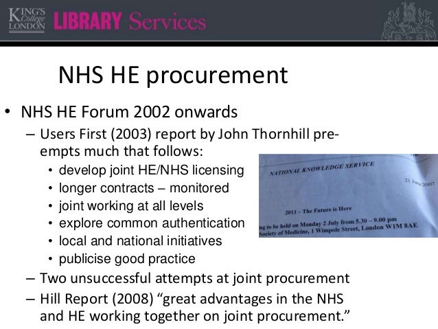 NHS HE procurement • NHS HE Forum 2002 onwards – Users First (2003) report by John Thornhill pre- empts much that follows:...