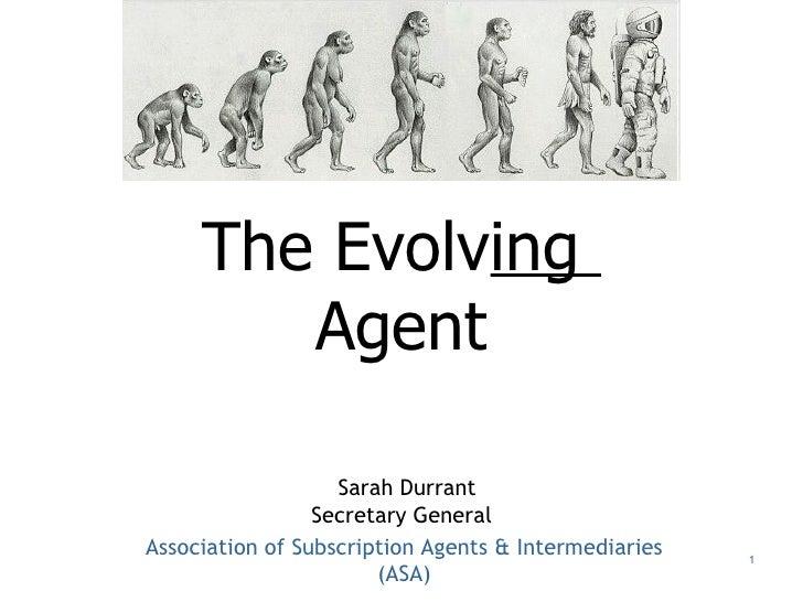 The Evolv ing  Agent   Sarah Durrant Secretary General   Association of Subscription Agents & Intermediaries (ASA)