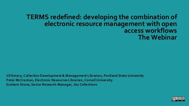 TERMS redefined: developing the combination of electronic resource management with open access workflows The Webinar Jill ...