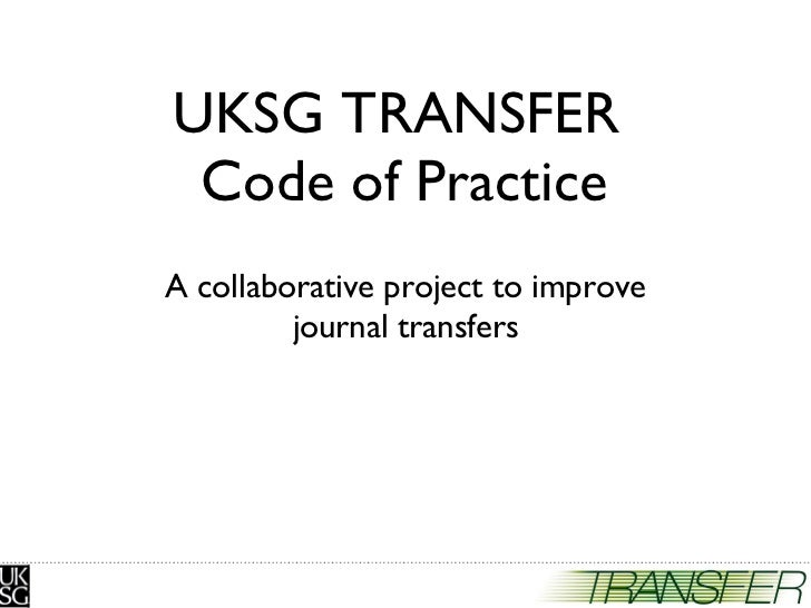 UKSG TRANSFER  Code of Practice A collaborative project to improve journal transfers