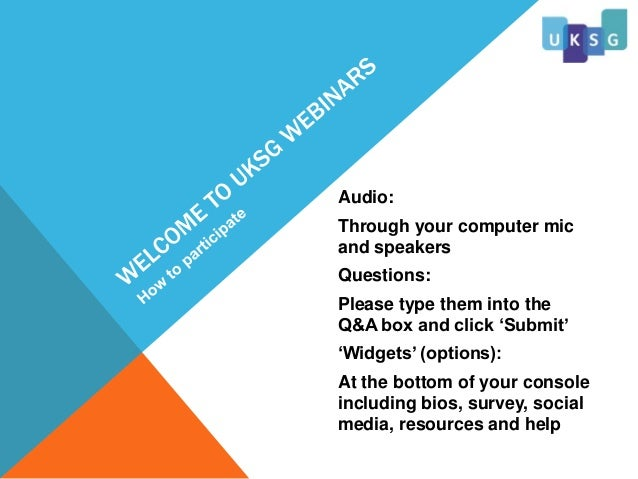 Audio: Through your computer mic and speakers Questions: Please type them into the Q&A box and click 'Submit' 'Widgets' (o...