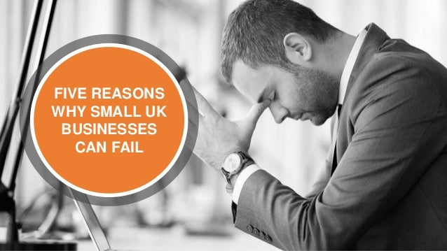FIVE REASONS WHY SMALL UK BUSINESSES CAN FAIL