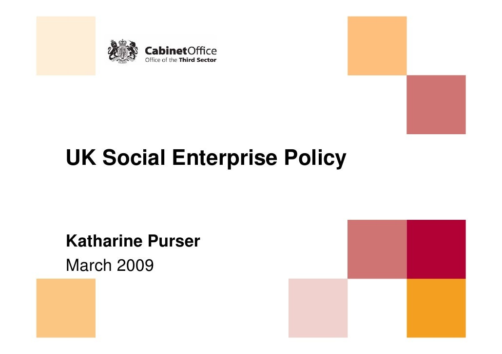 UK Social Enterprise Policy   Katharine Purser March 2009