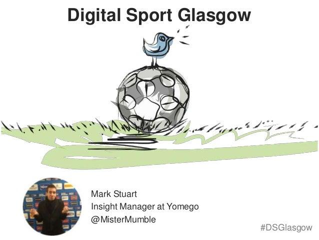 Digital Sport Glasgow Mark Stuart Insight Manager at Yomego @MisterMumble #DSGlasgow