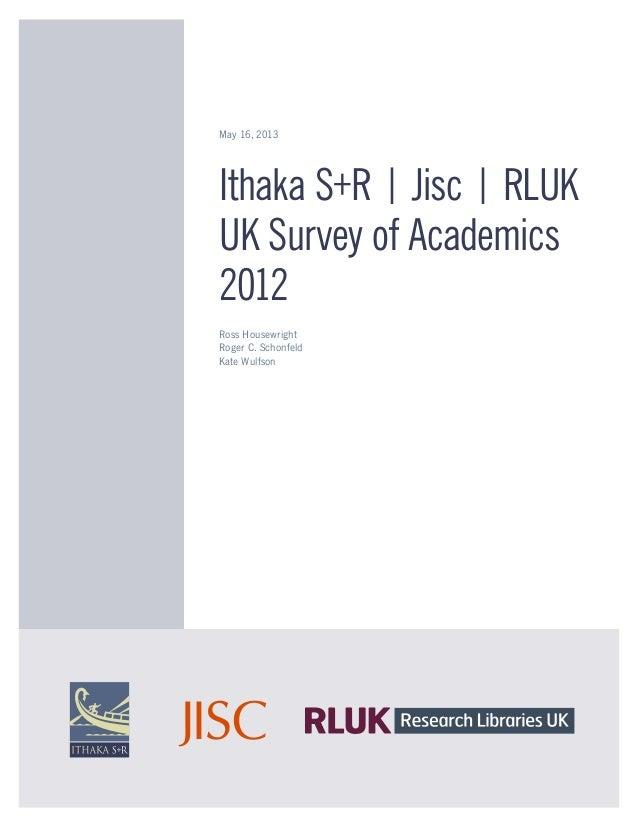 May 16, 2013 Ithaka S+R | Jisc | RLUK UK Survey of Academics 2012 Ross Housewright Roger C. Schonfeld Kate Wulfson