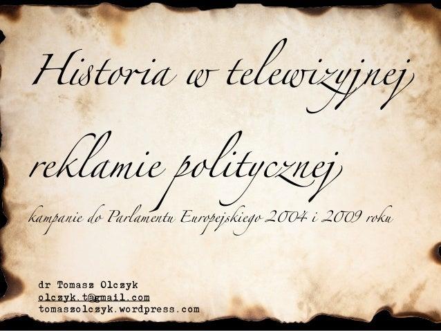 """H!to""""a w telewizyjnej reklamie politycznej dr Tomasz Olczyk olczyk.t@gmail.com tomaszolczyk.wordpress.com kampanie do Parl..."""