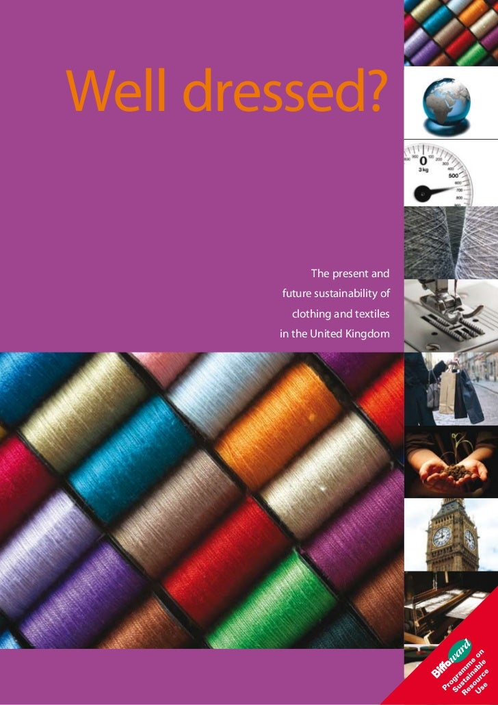 Well dressed?              The present and        future sustainability of          clothing and textiles        in the Un...