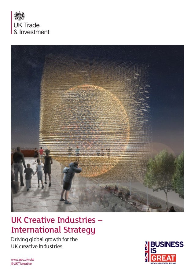 UK Creative Industries – International Strategy Driving global growth for the UK creative industries www.gov.uk/ukti @UKTI...